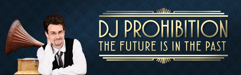 DJ Prohibition coming soon to a speakeasy near you!
